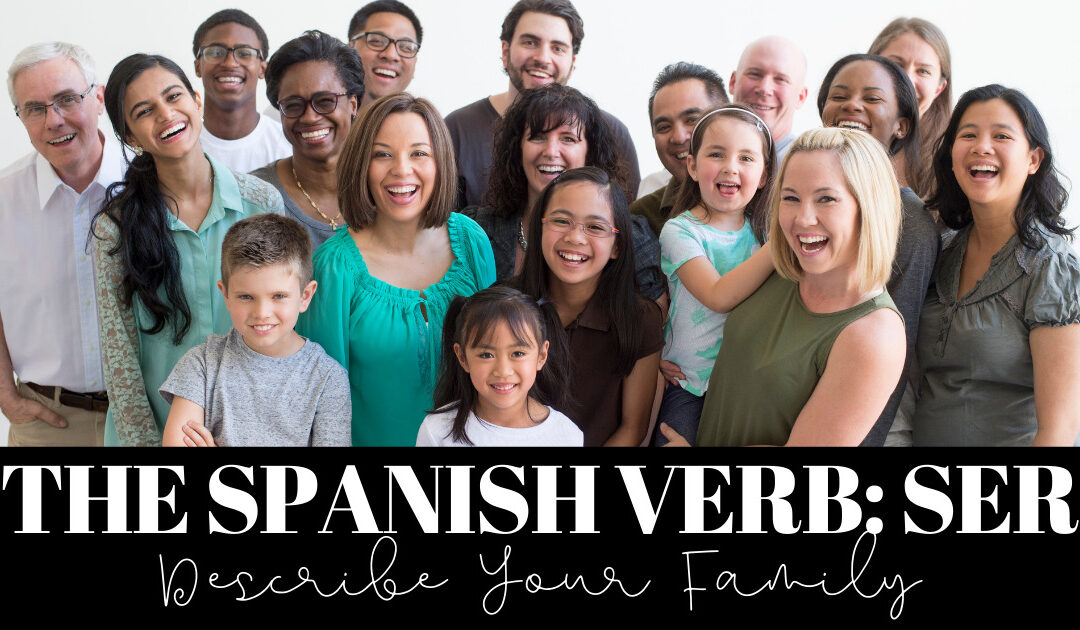 The Spanish Verb Ser: Describe Your Family in Spanish