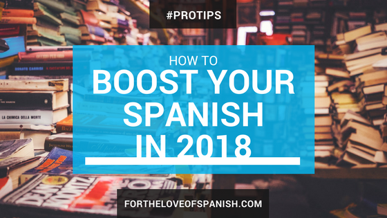 How to Boost Your Spanish Level in 2018