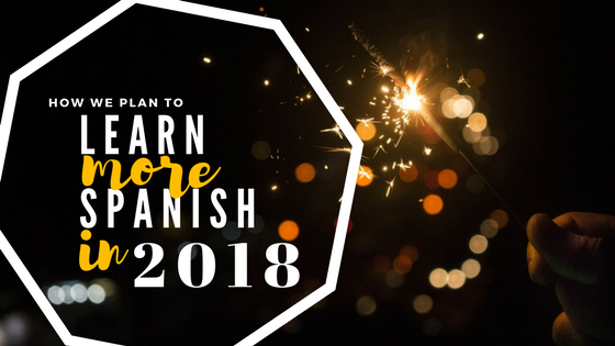 How We Plan to Learn More Spanish in 2018
