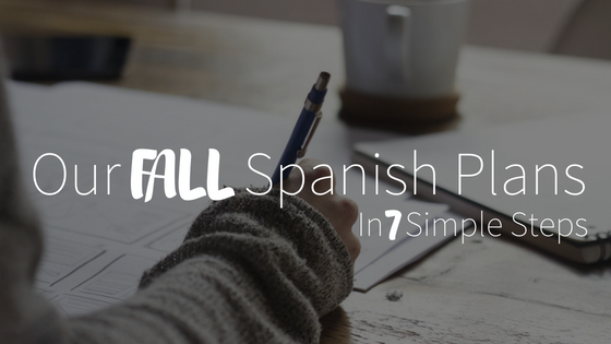 Our Spanish Plans for Fall – In Seven Simple Steps